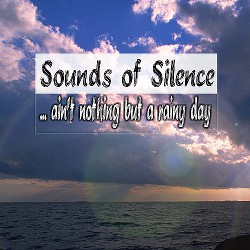 Sounds of Silence - ... ain't nothing but a rainy day (CD-Cover)